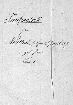 Titulní list prvního dílu křestní matriky pro osadu Neuthal (Nové Údolí), dříve Spitzenberg podle jména hory Špičák (1021m), přes níž vede česko-bavorská hranice