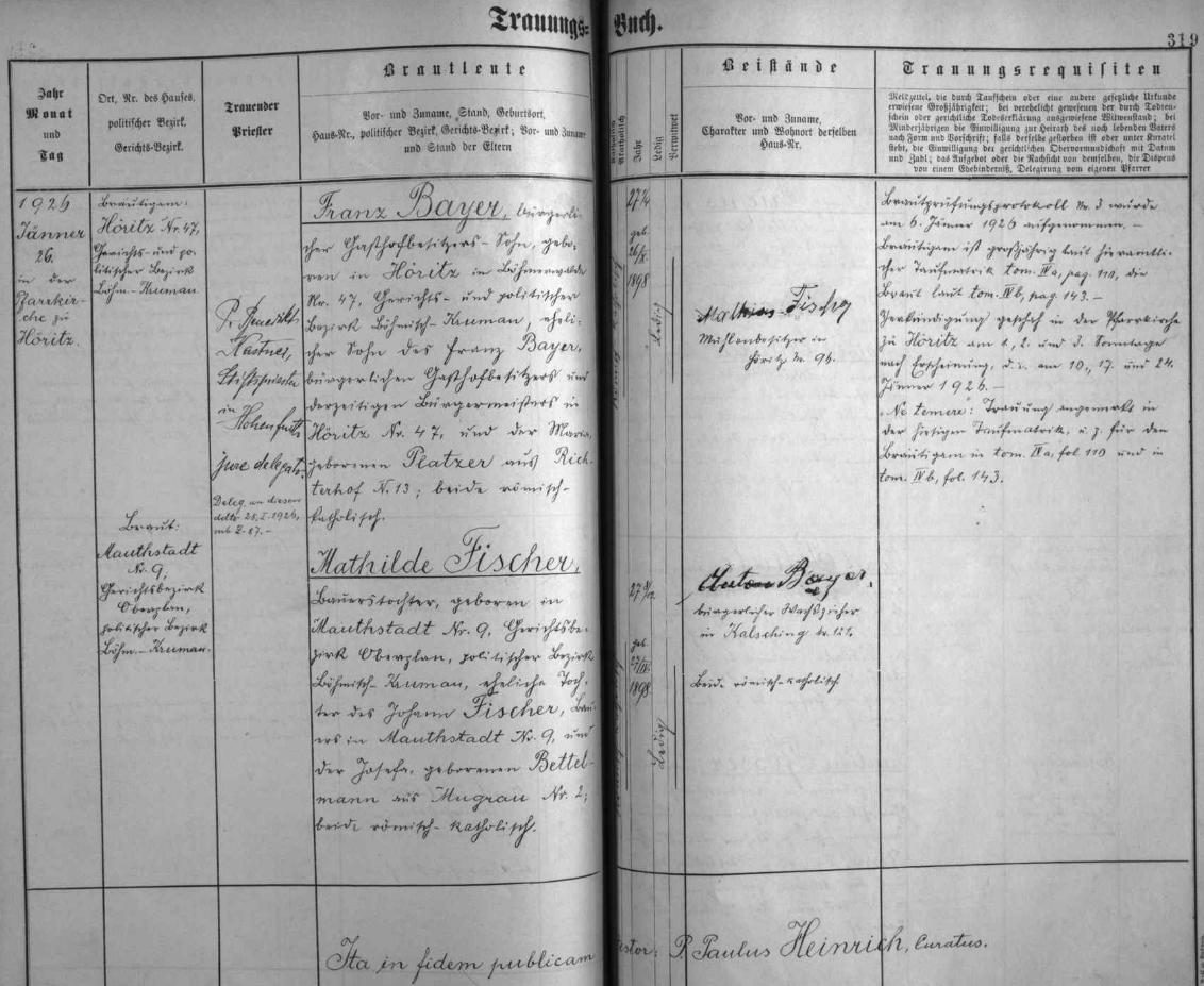 Záznam P. Pauluse Heinricha z oddací matriky farní obce Hořice na Šumavě o svatbě rodičů - nevěsta Mathilde a budoucí Franzova matka Mathilde, roz. Fischerová, byla selskou dcerou ze sousední vsi Mýto (Mauthstadt), kde její otec Johann Fischer hospodařil na stavení čp. 9 se svou ženou Josefou, roz. Bettelmannovou z Mokré (Mugrau) čp. 2, svatebními svědky byli pak novomanželům hořický mlynář Mathias Fischer a voskař z Chvalšin Anton Bayer