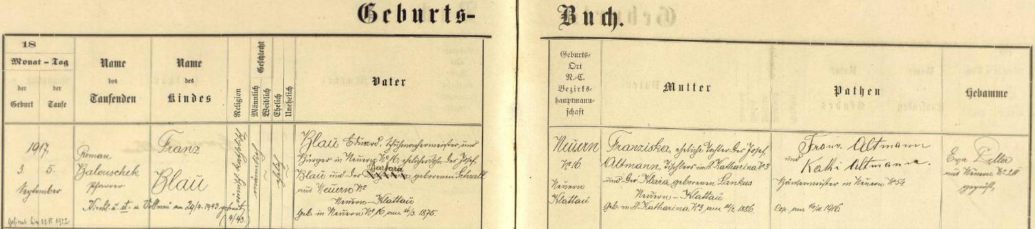 """Narodil se podle záznamu nýrské křestní matriky v Nýrsku čp. 16 dne 3. září roku 1917 a dva dny nato ho v nýrském kostele sv. Tomáše Apoštola farář Roman Balouschek i pokřtil jménem Franz Blau - chlapcův otec a nýrský mistr obuvnický Eduard Blau, narozený v Nýrsku 14. března roku 1875, byl synem ševce Josefa Blaua (a tedy i bratrem jeho syna Josefa Blaua """"mladšího"""") a jeho ženy Barbary, roz. Schrallové rovněž z Nýrska, novorozencova matka Franziska, narozená 21. února roku 1886 ve Svaté Kateřině, byla dcerou tamního truhláře Josefa Altmanna a jeho ženy Klary, roz. Lankusové z Hadravy (a tedy i tetou Franzisky Demelové, roz. Altmannové), kmotry dítěte byli pak při jeho křtu nýrský mistr pekařský Franz Altmann, podle něhož dostal zřejmě jeho kmotřenec své křestní jméno, ajeho žena Kathi (Katharina), tedy rodiče zmíněné už Franzisky Demelové, roz. Altmannové"""