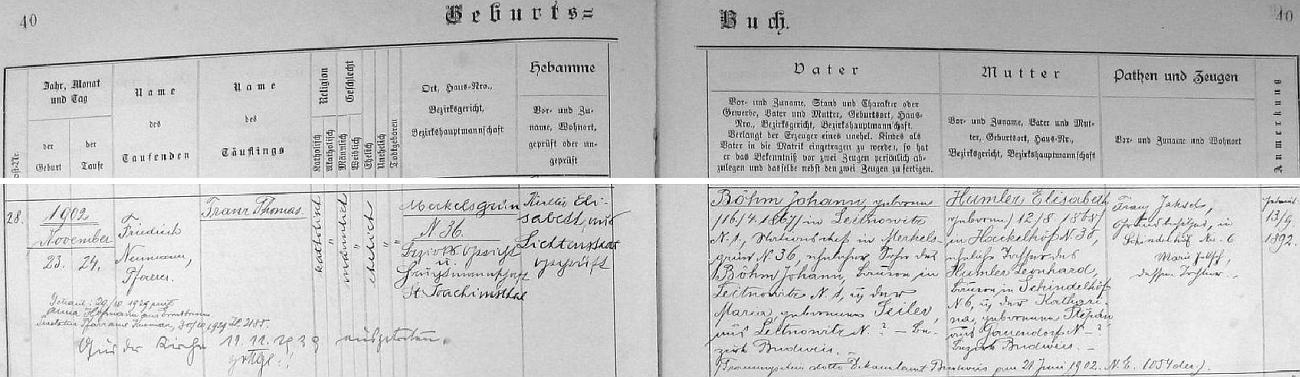 Podle tohoto záznamu v křestní matrice farní obce Hroznětín (Lichtenstadt) se narodil v Merklíně čp. 36 dne 23. listopadu roku 1902 a den nato byl v hroznětínském farním kostele sv. Petra a Pavla farářem Friedrichem Neumannem i pokřtěn jménem Franz Thomas Böhm - chlapcův otec Johann Böhm, narozený 16. dubna 1867 vLitvínovicích (Leitnowitz) čp. 1, přednosta železniční stanice v Merklíně čp. 36, byl synem Johanna Böhma, rolníka v Litvínovicích čp. 1 a Marie, roz. Seilerové rovněž z Litvínovic u Českých Budějovic (Budweis), matka dítěte Elisabeth, narozená 12. srpna 1868 v Haklových Dvorech (Hackelhöf) čp. 35, byla dcerou Leonharda Humlera, rolníka v Šindlových Dvorech (Schindelhöf) čp. 6 a Kathariny, roz. Štěpánové z Mokrého (Gauendorf) u Českých Budějovic, jako novorozencův kmotr a kmotra jsou podepsáni Franz Jaksch, majitel usedlosti v Šindlových Dvorech čp. 6 a jeho dcera Marie Jakschová - podle pozdějších přípisů se Franz Thomas Böhm dne 29. října roku 1929 vČeském Krumlově (Krumau) oženil s Annou Hoffmannovou z Arnoštova (Ernstbrunn) a na podzim roku 1939 vystoupil z katolické církve