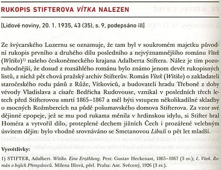 Roku 1935, kdy Felix Braun přijal katolický křest, se podle zprávy Arne Nováka v Lidových novinách oznamuje ze švýcarského Luzernu, že tam byl nalezen rukopis románu Witiko (Vítek) od Adalberta Stiftera
