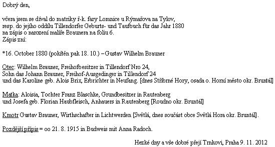 Vydavatelé záslužné Rodopisné revue Miloslav a Bohumila Trnkovi svým dopisem z listopadu roku 2012 významně obohacují naši povědomost o Braunerově původu