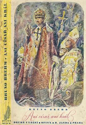"""Obálka (1941) druhého českého vydání (první vyšlo 1935, toto druhé v edici """"Palma - knihovna vítězných autorů"""") jeho knihy o císaři Karlu Posledním, otci Otty Habsburského s barevnou kresbou A.V. Hrsky"""