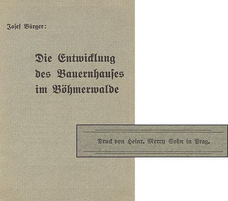 """Obálka (1938) jeho brožury o vývoji selského domu na Šumavě, vyšlé tiskem firmy Heinrich Mercy Sohn v Praze, která mj. tiskla deník Prager Tagblätt, rok předtím vydala také Brodovu monografii o Franzi Kafkovi a ještě rok předtím Kafkovu prózu """"Beschreibung eines Kampfes"""" (""""Popis jednoho zápasu"""") - hned 4. dubna 1939 ovšem zabrali tiskárnu nacisté"""