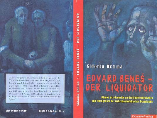 """Obálka (2000, nakladatelství Eichendorf) knihy, která poté vyšla roku 2003 pod názvem """"Edvard Beneš - likvidátor : dokumentární román""""      v pražském nakladatelství Annonce (viz níže) také česky a 2004 i maďarsky"""