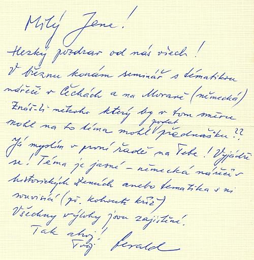 """Dva z jeho českých dopisů (těch e-mailů je na stovky), jen s poznámkou, že """"Marouschka jsem znal a měl ipřeloženého a přednášku jsem neposlal: co bych já mohl vedle Deistlera přednášet o nářečích"""""""