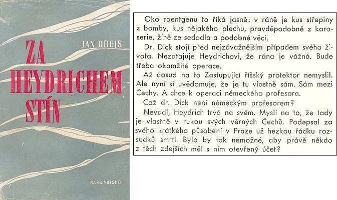 Zajímavá pasáž z prvé poválečné knihy o atentátu na Heydricha, která vyšla roku 1947 už ve třetím vydání a nese jistou pečeť čerstvého svědectví českých účastníků, jak je použil autor Jaroslav Andrejs (Jan Drejs je pseudonym) ještě v nezkreslené podobě