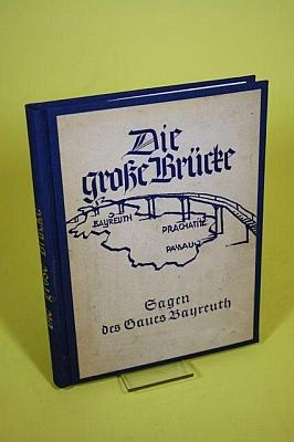 """Vazba (1943, nakladatelství Hegel & Schade) jeho knihy """"pověstí župy Bayeruth"""" s názvem """"Velký most"""", vedoucí tu z Bayeruthu přes Prachatice do Pasova"""