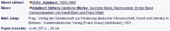Bibliografický záznam jednoho ze svazků Stifterových sebraných spisů, na jehož vydání měl účast s Franzem Hüllerem, v katalogu Národní knihovny v Praze