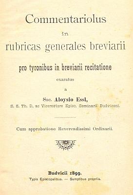 Titulní list (1899) jeho latinsky psaného komentáře khlavním oddílům denní modlitby církve, vydaného vBudějovicích v době, kdy tu byl vicerektorem kněžského semináře