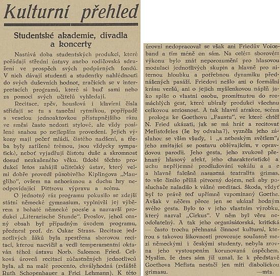"""Článek v českobudějovickém listu Republikán z dubna roku 1932, podepsaný šifrou -mta., nejen chválí recitaci Ruth Schopenhauerové na studentském večeru zdejšího státního německého gymnázia pod názvem """"Literarische Stunde"""", k němuž přednesl úvodní slovo profesor Oskar Strass, ale věnuje se kriticky i vystoupení """"temperamentního oktavána téhož ústavu Norberta Salomona Frieda"""" (ten tu prezentoval i svůj """"voiceband"""" avlastní text """"Cirkus""""), které podle autora či autorky zprávy vyznělo ve scéně prologu ke Goethovu Faustu spíše jako """"opravdová parodie"""""""