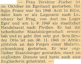 """Jeho žena Anna zemřela podle zprávy v krajanském měsíčníku roku 1950 někde na Chebsku, syn Franz, povoláním lékař, nabyl československého státního občanství a vedlo se mu """"velice dobře"""", druhý syn zemřel vlistopadu 1945 na následky malárie v Africe, kde se stal britským občanem a vzal si Angličanku za ženu"""