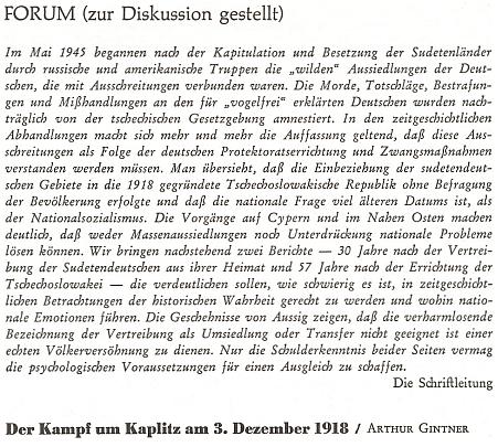 """Redakční úvod k přetištění jeho stati """"Boj o Kaplici"""" zdůrazňuje, že národní socialismus, po jehož zločinech následovalo vyhnání Němců, měl svého předchůdce ve zřízení Československé republiky bez souhlasu mnoha jejích obyvatel"""