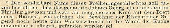 """Moritz Willkomm vysvětluje v části proslulého německého průvodce Šumavou (vydal ho roku 1888 v Budějovicích Deutscher Böhmerwaldbund vnakladatelství L.E. Hansen) vznik příjmení Hafenbrädl z toho, žejeden člen rodu (Johann Georg von Hafenbrädl) byl nalezencem a místo, kde novorozence našli, byla horní deska (poklop) kamnovce na ohřívání vody při plotně, zvaného na Železnorudsku """"Hafen"""""""
