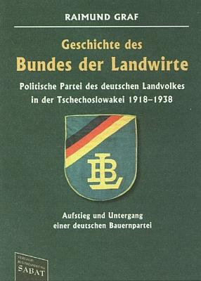 """Obálka (2017, Verlagsbuchhandlung Sabat, Kulmbach) dějin politické strany """"Bund der Landwirte"""",     k níž Hahnel jako jednatel její místní skupiny v Černé v Pošumaví náležel"""