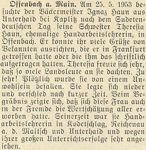 O tom, jak Haunovy z Dolního Dvořiště rozesel odsun do světa, svědčí i zpráva krajanského měsíčníku z roku 1953 o návštěvě pekaře Ignaze Hauna z Dolního Dvořiště u jeho sestry Theresie, někdejší učitelky ručních prací, v Offenbachu nad Mohanem a o sestřině smrti a pohřbu