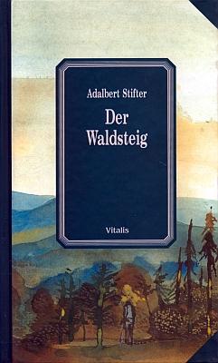 """Obálka (2002) novějšího vydání Stifterovy novely """"Der Waldsteig"""" v pražském nakladatelství Vitalis, které obsahuje ijejí hodnocení zpera Thomase Manna a Karla Krause"""