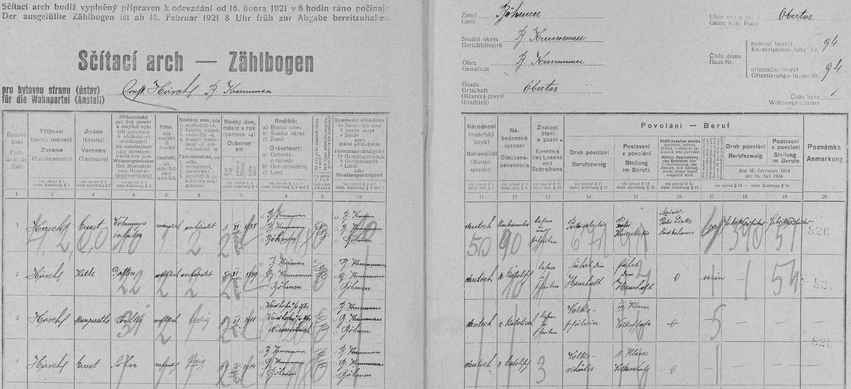 """Arch sčítání lidu z roku 1921 pro byt č. 1 v domě na adrese Horní brána (Obertor) čp. 94 zaznamenává tu Ernsta Hirschla s manželkou Käthe, dcerou Margarethe  (*5. června 1911 v dolnorakouském městě Waidhofen an der Ybbs) a synem Ernstem (*19. dubna 1914 v Českém Kruimlově), jako jeho povolání je tu vedle funkce krajského tajemníka sociálně demokratické levice uvedeno """"tovární dělník"""" (o nějaké českokrumlovské starostenské funkci tu není ani zmínky)"""