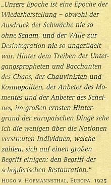 """Citace z jeho vyznání o evropském sjednocení zní česky takto: """"Naše epocha je epochou obnovy - jakkoli výraz slabosti nebyl nikdy tak nestydatý a vůle k desintegraci nikdy tak bezuzdná. Za štvaním proroků zániku abakchantů chaosu, za šovinisty akosmopolity, za uctívači chvíle a uctívači zdání na velkém vážném pozadí evropské věci vidím těch několik málo jedinců, rozesetých nad národy, kteří se navzájem sčítají, aby se sjednotili na jednom velkém pojmu: pojmu tvůrčího znovuvzkříšení."""""""