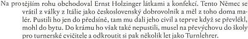 Dosti věrohodně znějící pasáž z českokrumlovských vzpomínek Josefa Jakeše o převýchově Ernsta Holzingera z československého dobrovolníka vItálii na pravověrného německého turnera