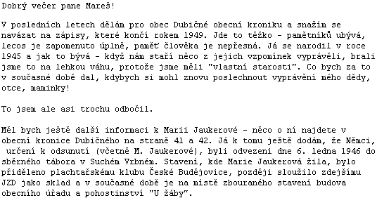 Z dopisu, který přišel na jaře roku 2013 o hostinské Marii Jaukerové ze vsi Dubičné od tamního kronikáře (viz i Alfred Bäcker)