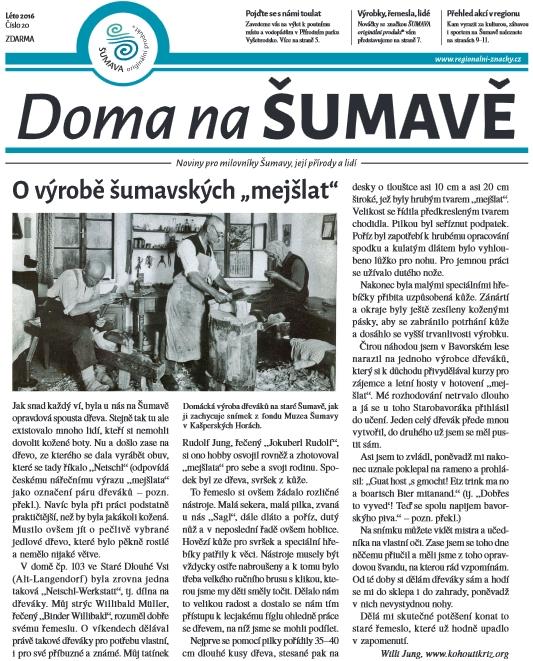 """Roku 2016 otisklo jeho text o výrobě šumavských """"mejšlat"""" v překladu z Kohoutího kříže letní číslo """"novin pro milovníky Šumavy, její přírody a lidí"""" Doma na Šumavě"""