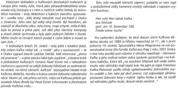 Svědectví o jeho jihočeských kořenech podává i tato pasáž z knihy Tajnosti českých hřbitovů, týkající se hrobů Kafkových prarodičů v Oseku u Radomyšle