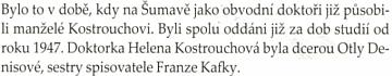 """Dcera Kafkovy nejmilejší sestry Ottly Helena, zde se zkomoleným příjmením Denisová,     byla ženou legendárního šumavského """"doktora na koni"""" Zdeňka Kostroucha"""