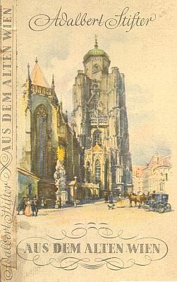 Obálka (1940) Stifterovy knihy o staré Vídni vydané nakladatelstvím W. Frick sreprodukcí obrazu Rudolfa von Alta snedostavěnou gotickou věží svatoštěpánského dómu