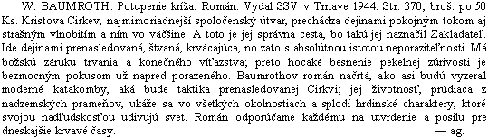 Stručná recenze prvního vydání slovenského překladu románu Scandalum Crucis, jejímž autorem je dominikán P. Aquinas M. Gabura...