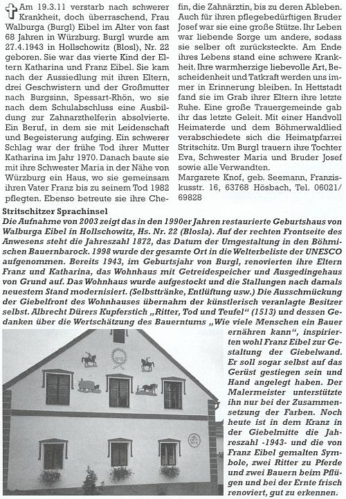 """Její komentář ke snímku, zachycujícímu usedlost čp. 22 a 39 (Blosla) na severní straně holašovické návsi ozřejmuje letopočty 1872, kdy byl statek přestavěn ve slohu selského baroka, a 1943, kdy se majiteli Franzi Eibelovi a jeho ženě Katharině narodila dcera Walburga a čerstvý otec sám se ujal výzdoby štítu (odvolává se prý na rytinu Albrechta Dürera """"Rytíř, smrt a ďábel"""" z roku 1513 a Dürerův výrok """"Kolik jen lidí dokáže uživit jediný sedlák!""""), provází nekrolog té, jejíž narození bylo kdysi podnětem obnovy statku"""