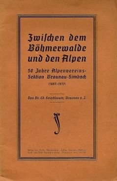 """Obálka (1937) jeho knihy k 50. jubileu místní sekce sdružení Alpenverein v Braunau am Inn - hlavní název publikace zní """"Mezi Šumavou aAlpami"""""""