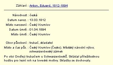 Ze záznamu v databázi regionálních osobností Městské knihovny v Českém Krumlově se jménem Eduarda Antona (1812-1894)     je patrno, že se povolání schwarzenberského hudebníka dědilo z otce na syna