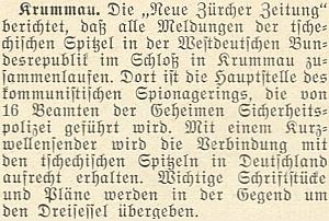 Podle dosti věrohodné zprávy švýcarského listu Neue Zürcher Zeitung z roku 1952 se na českokrumlovském zámku sbíhaly zprávy špionážní sítě STB v Západním Německu a krátkovlnná vysílačka s nimi odtud zajišťovala spojení