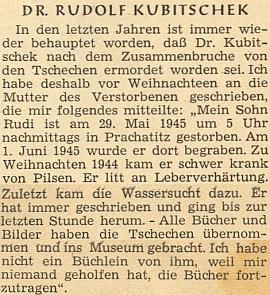 """Svědectví o tom, že Kubitschek nebyl """"zavražděn Čechy"""", jak se mezi vyhnanci tvrdilo,     nýbrž zemřel na cirhózu jater a vodnatelnost, vyžádala si od jeho matky redakce krajanského měsíčníku     před Vánocemi roku 1949 azveřejnila pak v květnu následujícího roku i s matčinou doložkou,     že všechny synovy knihy a obrazy byly odvezeny do prachatického muzea"""