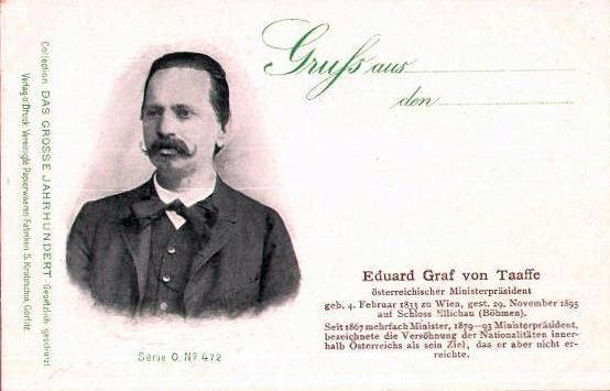 """Pohlednice z roku 1895 zachycuje hraběte Eduarda von Taaffe s charakteristikou """"ministerský předseda, který si vytyčil za cíl smíření národností uvnitř Rakouska, čehož však nedosáhl"""""""