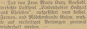 """Tato krátká zpráva ze čtrnáctideníku """"Glaube und Heimat"""" (ročník 1932) dosvědčuje, že její veselohra """"Lindenhofers Hochzeit und Eheleben"""" (tj. """"Lindenhoferova svatba a manželský život"""") byla opakovaně uvedena """"vom kathol. Frauen- und Mädchenbunde Gojau"""", tj. kájovským spolkem katolických žen a dívek"""