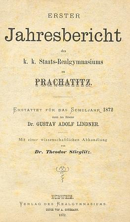 Titulní list (1872) první výroční zprávy c.k. státního reálného gymnázia v Prachaticích, kterému řediteloval (byla vytištěna vČeských Budějovicích a obsahuje i vědecké pojednání Theodora Stieglitze)