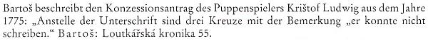 """Jeho jméno se objevilo i v poznámce ke studii o českém loutkářství, zveřejněné německy v časopise Bohemia roku 2000 a stvrzující, že se, roku 1775 alespoň, """"neuměl podepsat"""""""