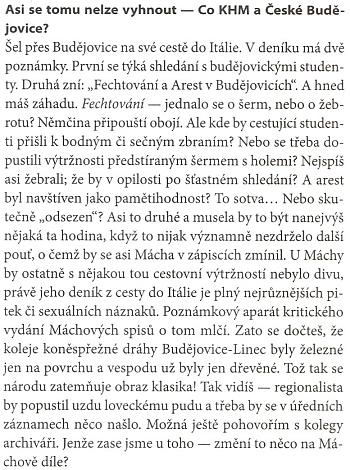 Podle pasáže z rozhovoru s českobudějovickým vysokoškolským profesorem a prachatickým rodákem Daliborem Turečkem Mácha vBudějovicích na cestě do Itálie ztropil nejasnou výtržnost