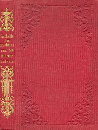 Obálka a ozdobná vazba (1885) jeho dějin biskupství a diecéze budějovické