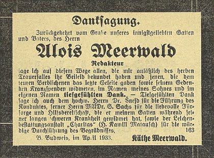 Poděkování za projevy soustrasti k Meerwaldovu skonu podepisuje tu už jeho druhá žena Käthe, kterou si vzal dva měsíce po smrti prvé, vrátil se kvůli ní od luteránské k římskokatolické církvi a která tu mj. děkuje za lékařskou péči, věnovanou Meerwaldovi během dlouhé těžké nemoci českobudějovickým židovským lékařem MUDr. Samuelem Sachsem