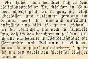"""Opakovaná zpráva krajanského měsíčníku označuje vkvětnu 1954 za hanbu pro Němce, dosud žijící vČeských Budějovicích, že nepomohou """"zasloužilému profesoru Niescherovi"""" v jeho tamní nuzné existenci (doslova """"vešpíně"""") a vyzývá i krajany vzápadním Německu, aby příbuzné doma přiměli k nápravě"""