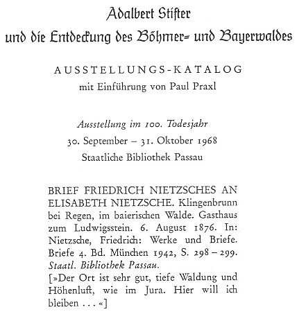 """Jedním z exponátů výstavy """"Adalbert Stifter a objevení Šumavy a Bavorského lesa"""" (úvod k jejímu katalogu napsal Paul Praxl) byl v roce 1968 v Pasově i dopis Nietzschův z Klingenbrunnu jeho sestře: """"Zde bych chtěl zůstat..."""""""