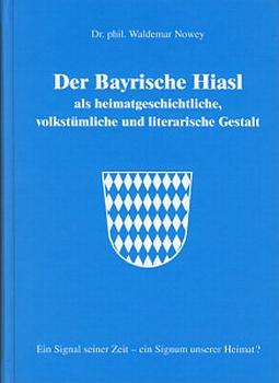Obálka (2003, (Gemeinde Kissing)) třetího už vydání jeho knihy o bavorském Hiaslovi, kterou věnoval vévodovi Františku Bavorskému (Franz von Bayern)