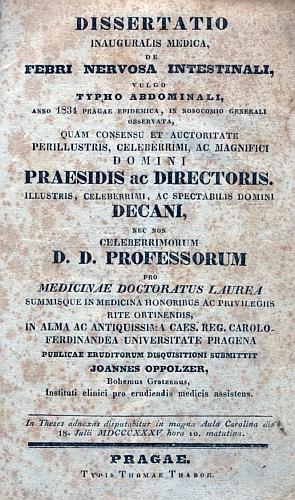 """Titulní list (1835) jeho disertace o pražské tyfové epidemii z roku 1834, psané latinsky s německým mottem Johanna Valentina von Hildenbranda (1763-1849), znějícím česky takto: """"Ryzí pozorování a věrně podle něj zaznamenané popisy nemocí mají u pravdymilovných lékařů vždy a všude větší cenu nežli ty nejskvělejší hypotézy."""""""