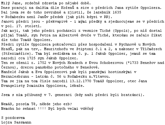 Dopis Aloise Sassmanna, jehož pořad o Oppolzerově rodu byl 16. května roku 2011 jedním z dílů rodopiscova autorského seriálu Kořeny na vlnách českobudějovického rozhlasu, je osobní výpovědí, kterou otiskujeme se svolením odesilatelovým