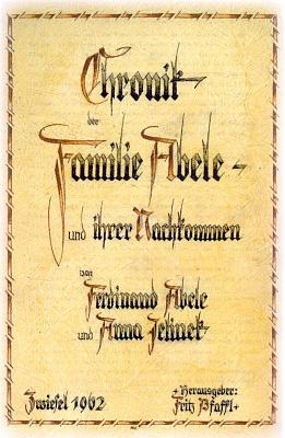 Titulní list kroniky rodiny Abeleovy, kterou vydal původně ve Zwieselu roku 1962 z pozůstalosti Ferdinanda Abeleho aAnny Jelinekové, nově pak vyšla v roce 2010 nákladem Ohetaler Verlag v Riedlhütte
