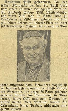 Zpráva o úmrtí kardinála Piffla v českobudějovickém německém listu připomíná, že necelý týden před ním skonal ve Vimperku jeho starší bratr Alois Piffl, úředník tamní Steinbrenerovy nakladatelské firmy, o čemž už se kardinál nedozvěděl
