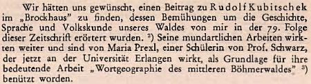 """Podle zmínky v článku Eduarda Eisenmeiera """"Der Böhmerwald imGroßen Brockhaus"""" využila ve své práci jako žákyně profesora Ernsta Schwarze (1895-1983), který působil v padesátých letech na univerzitě v Erlangen, nářeční výzkumy, které prováděl v Prachaticích roku 1945 zemřelý Rudolf Kubitschek"""